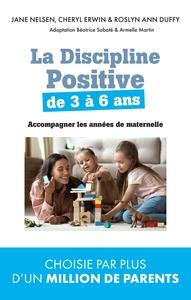 LA DISCIPLINE POSITIVE DE 3 A 6 ANS - ACCOMPAGNER LES ANNEES DE MATERNELLE