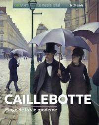 CAILLEBOTTE - ELOGE DE LA MODERNITE PARISIENNE