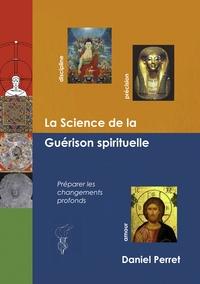 LA SCIENCE DE LA GUERISON SPIRITUELLE - PREPARER DES CHANGEMENTS PROFONDS