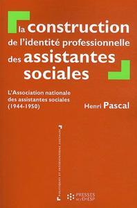 LA CONSTRUCTION DE L'IDENTITE PROFESSIONNELLE DES ASSISTANTES SOCIALES - L'ASSOCIATION NATIONALE DES