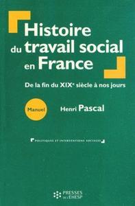 HISTOIRE DU TRAVAIL SOCIAL EN FRANCE - DE LA FIN DU XIXEME SIECLE A NOS JOURS