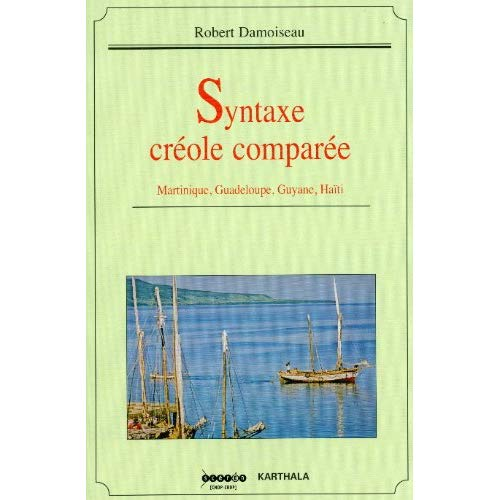 SYNTAXE CREOLE COMPAREE. MARTINIQUE, GUADELOUPE, GUYANE, HAITI