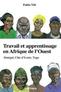 TRAVAIL ET APPRENTISSAGE EN AFRIQUE DE L'OUEST. SENEGAL, COTE D'IVOIRE, TOGO