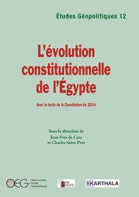 ETUDES GEOPOLITIQUES N-12 : L'EVOLUTION CONSTITUTIONNELLE DE L'EGYPTE, AVEC LE TEXTE DE LA CONSTITUT