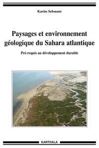 PAYSAGES ET ENVIRONNEMENT GEOLOGIQUE DU SAHARA ATLANTIQUE. PRE-REQUIS AU DEVELOPPEMENT DURABLE
