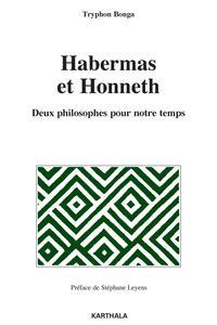 HABERMAS ET HONNETH. DEUX PHILOSOPHES POUR NOTRE TEMPS