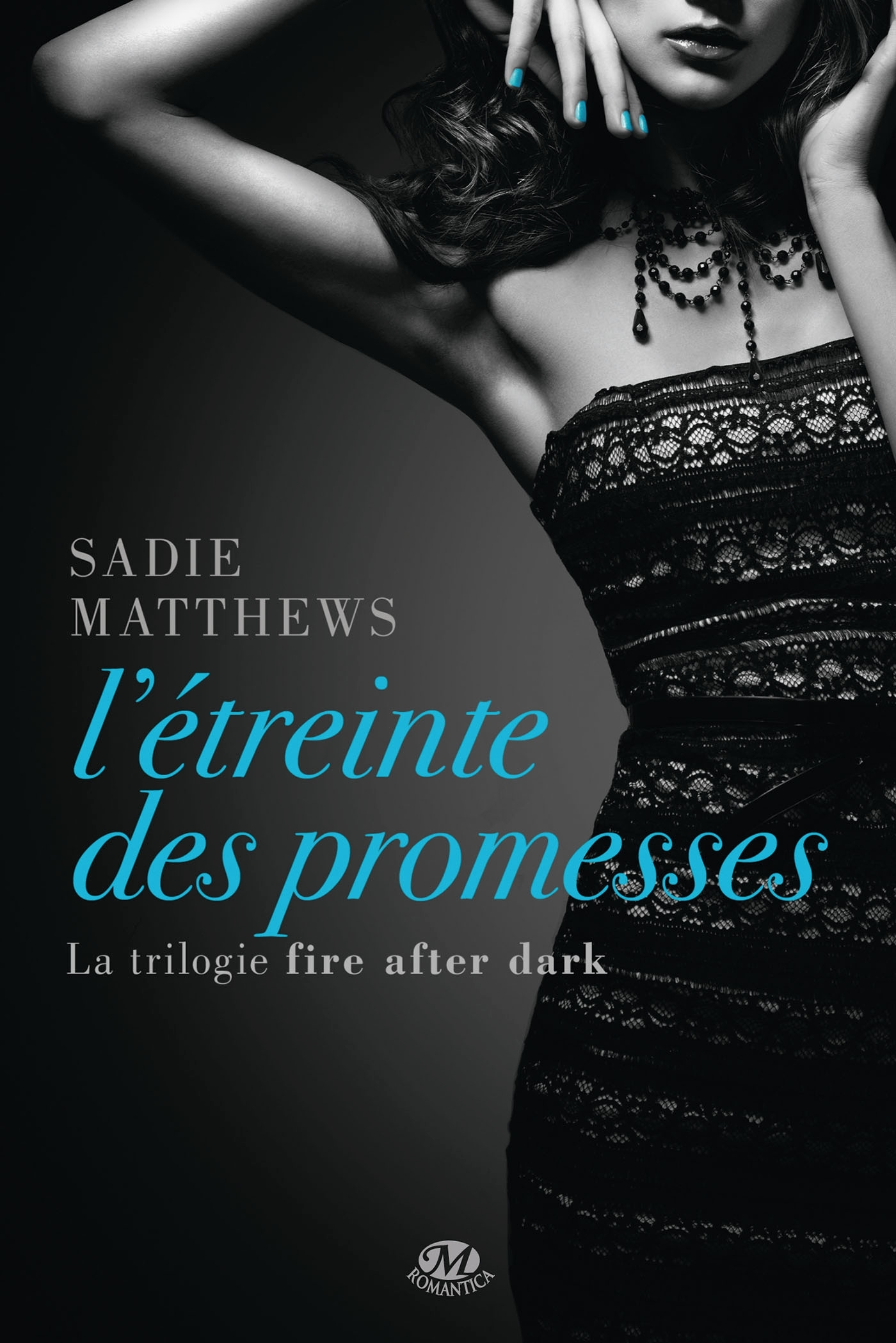 LA TRILOGIE FIRE AFTER DARK, T3 : L'ETREINTE DES PROMESSES
