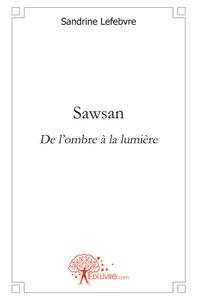 SAWSAN DE L'OMBRE A LA LUMIERE