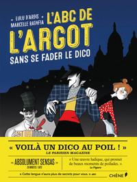 L'ABC DE L'ARGOT - SANS SE FADER LE DICO