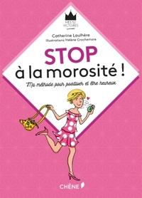 STOP A LA MOROSITE ! - MA METHODE POUR POSITIVER ET ETRE HEUREUX
