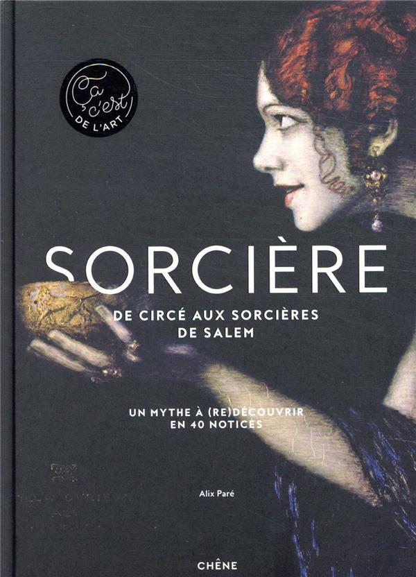 SORCIERE - DE CIRCE AUX SORCIERES DE SALEM - UN MYTHE A (RE)DECOUVRIR EN 40 NOTICES