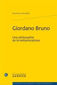 GIORDANO BRUNO - UNE PHILOSOPHIE DE LA METAMORPHOSE