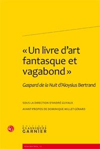 """"""" UN LIVRE D'ART FANTASQUE ET VAGABOND """" - GASPARD DE LA NUIT D'ALOYSIUS BERTRAN - GASPARD DE LA NUI"""
