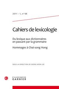 CAHIERS DE LEXICOLOGIE 2011 - 1, N  98 - DU LEXIQUE AUX DICTIONNAIRES EN PASSANT - DU LEXIQUE AUX DI