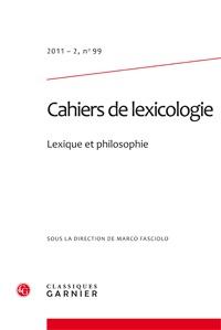 CAHIERS DE LEXICOLOGIE 2011 - 2, N  99 - LEXIQUE ET PHILOSOPHIE
