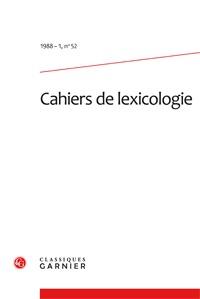 CAHIERS DE LEXICOLOGIE 1988 - 1, N  52 - VARIA