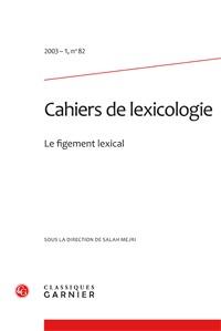 CAHIERS DE LEXICOLOGIE 2003 - 1, N  82 - LE FIGEMENT LEXICAL