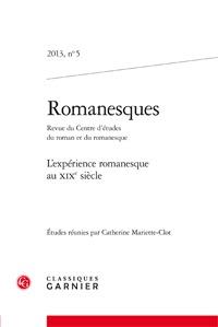 ROMANESQUES 2013, N  5 - L'EXPERIENCE ROMANESQUE AU XIXE SIECLE