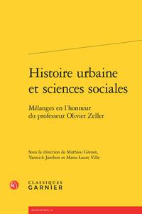 HISTOIRE URBAINE ET SCIENCES SOCIALES - MELANGES EN L'HONNEUR DU PROFESSEUR OLIV - MELANGES EN L'HON