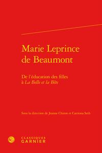 MARIE LEPRINCE DE BEAUMONT - DE L'EDUCATION DES FILLES A LA BELLE ET LA BETE