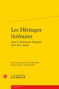 LES HERITAGES LITTERAIRES DANS LA LITTERATURE FRANCAISE (XVIE-XXE SIECLE)