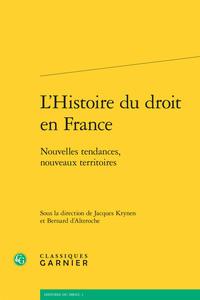 L'HISTOIRE DU DROIT EN FRANCE - NOUVELLES TENDANCES, NOUVEAUX TERRITOIRES