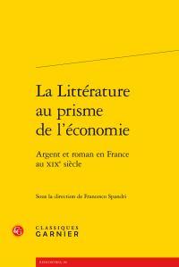 LA LITTERATURE AU PRISME DE L'ECONOMIE - ARGENT ET ROMAN EN FRANCE AU XIXE SIECL - ARGENT ET ROMAN E