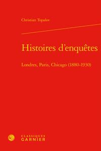 HISTOIRES D'ENQUETES - LONDRES, PARIS, CHICAGO (1880-1930)