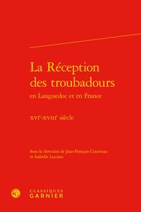 LA RECEPTION DES TROUBADOURS EN LANGUEDOC ET EN FRANCE - XVIE-XVIIIE SIECLE