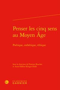 PENSER LES CINQ SENS AU MOYEN AGE - POETIQUE, ESTHETIQUE, ETHIQUE