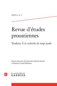 REVUE D'ETUDES PROUSTIENNES 2015 - 1, N  1 - TRADUIRE A LA RECHERCHE DU TEMPS PE - TRADUIRE A LA REC