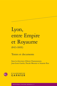 LYON, ENTRE EMPIRE ET ROYAUME (843-1601) - TEXTES ET DOCUMENTS