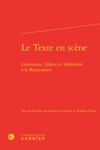 LE TEXTE EN SCENE - LITTERATURE, THEATRE ET THEATRALITE A LA RENAISSANCE