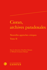 CIORAN, ARCHIVES PARADOXALES. TOME II - NOUVELLES APPROCHES CRITIQUES