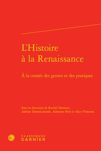 L'HISTOIRE A LA RENAISSANCE - A LA CROISEE DES GENRES ET DES PRATIQUES