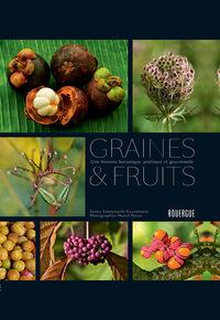 GRAINES ET FRUITS - UNE HISTOIRE BOTANIQUE, POETIQUE ET GOURMANDE