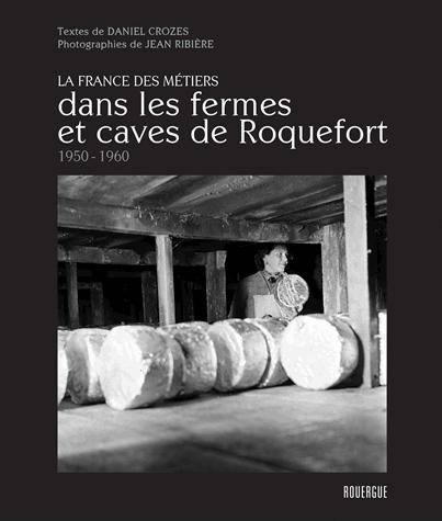 DANS LES FERMES ET CAVES DE ROQUEFORT 1950 - 1960 - LA FRANCE DES METIERS