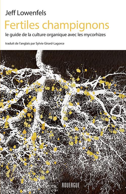 FERTILES CHAMPIGNONS - LE GUIDE DE LA CULTURE ORGANIQUE AVEC LES MYCORHIZES