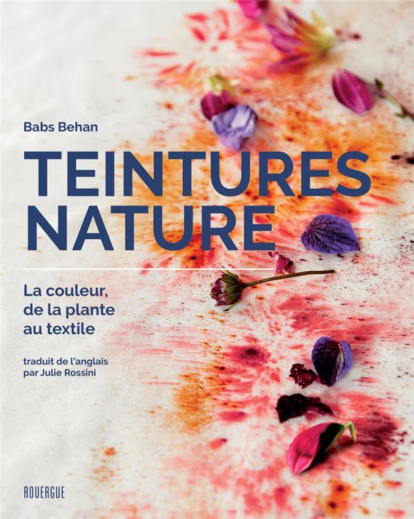 TEINTURES NATURE - LA COULEUR, DE LA PLANTE AU TEXTILE