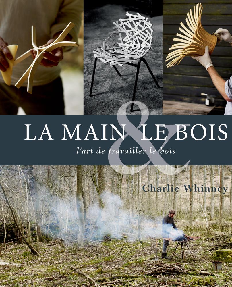 LA MAIN ET LE BOIS - L'ART DE TRAVAILLER LE BOIS