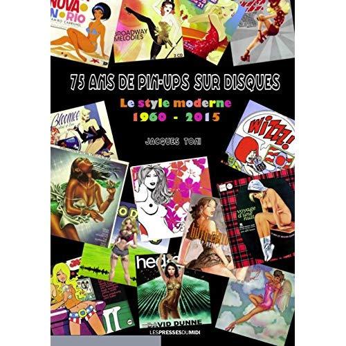 75 ANS DE PIN-UPS SUR DISQUES : LE STYLE MODERNE (1960-2015)