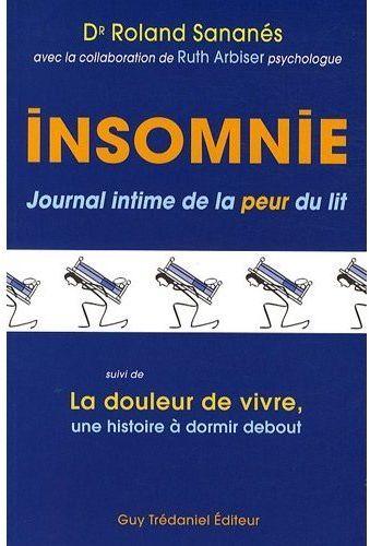 INSOMNIE - JOURNAL INTIME DE LA PEUR DU LIT - LA DOULEUR DE VIVRE, UNE HISTOIRE A DORMIR DEBOUT