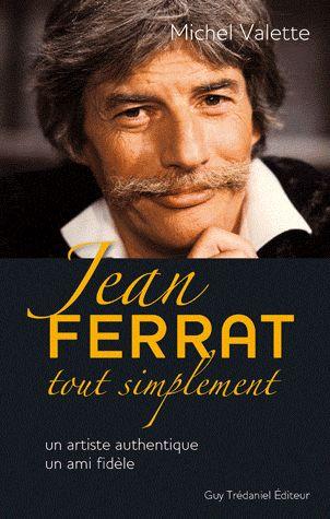 JEAN FERRAT TOUT SIMPLEMENT - UN ARTISTE AUTHENTIQUE, UN AMI FIDELE