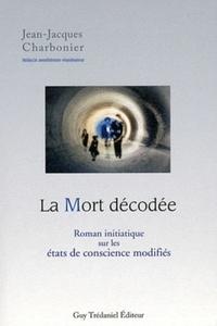 LA MORT DECODEE : ROMAN INITIATIQUE SUR LES ETA TS DE CONSCIENCE MODIFIES