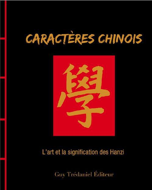CARACTERES CHINOIS - L'ART ET LE SENS DU HANZI