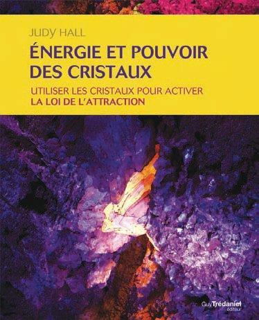 ENERGIE ET POUVOIR DES CRISTAUX - UTILISER LES CRISTAUX POUR ACTIVER LA LOI DE L'ATTRACTION
