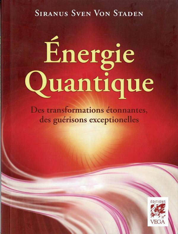ENERGIE QUANTIQUE - DES TRANSFORMATIONS ETONNANTES DES GUERISIONS EXCEPTIONNELLES