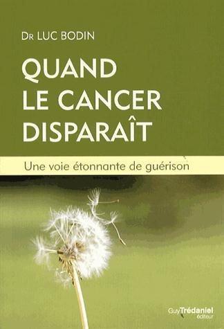 QUAND LE CANCER DISPARAIT - UNE VOIE ETONNANTE DE GUERISON