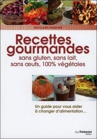 RECETTES GOURMANDES SANS GLUTEN, SANS LAIT, SANS OEURS, 100% VEGETALES