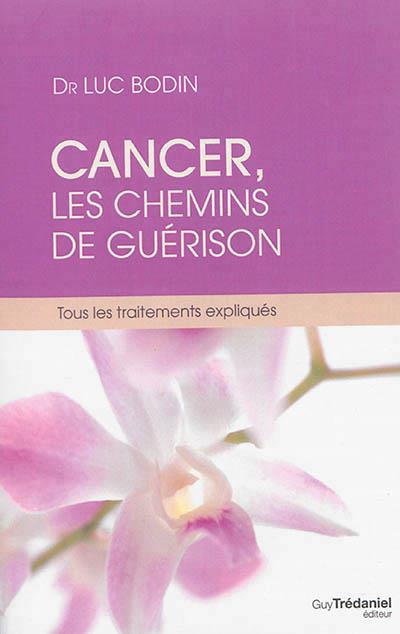 CANCER, LES CHEMINS DE GUERISON - TOUS LES TRAITEMENTS EXPLIQUES